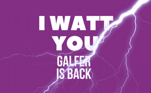 I Watt You Galfer is Back